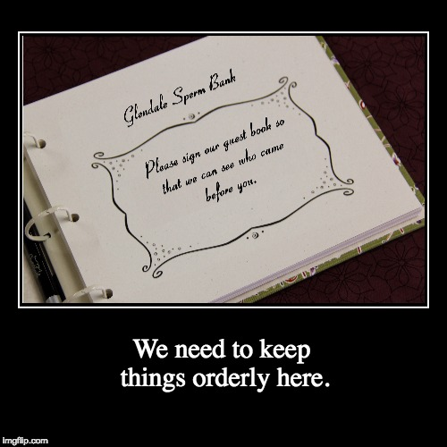 We need to keep things orderly here. | image tagged in funny,demotivationals | made w/ Imgflip demotivational maker