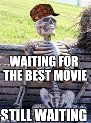 Waiting Movie Skeleton  | WAITING FOR THE BEST MOVIE STILL WAITING | image tagged in memes,waiting skeleton,scumbag | made w/ Imgflip meme maker
