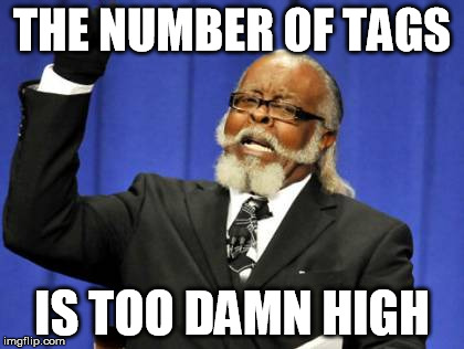 Too Damn High Meme | THE NUMBER OF TAGS IS TOO DAMN HIGH | image tagged in memes,too damn high | made w/ Imgflip meme maker