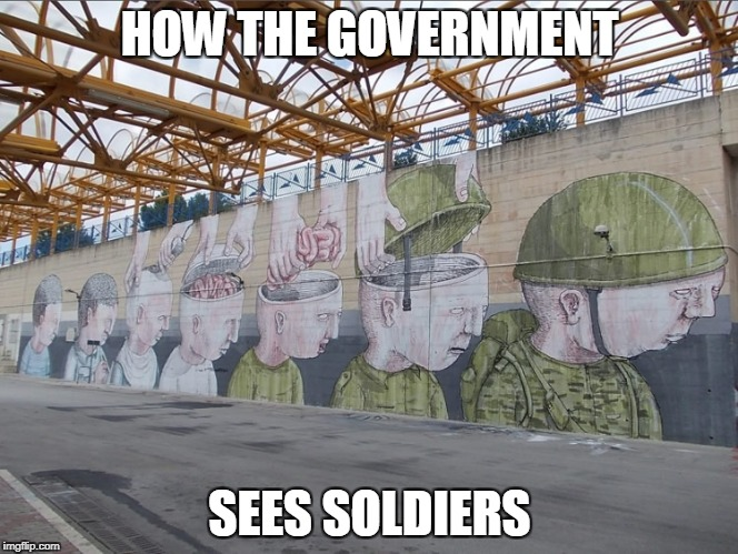 HOW THE GOVERNMENT SEES SOLDIERS | made w/ Imgflip meme maker