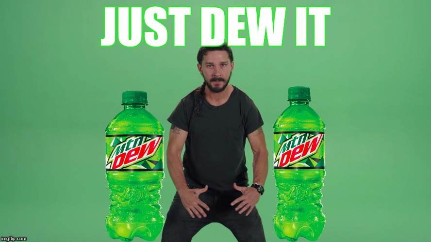 JUST DEW IT | JUST DEW IT | image tagged in funny | made w/ Imgflip meme maker