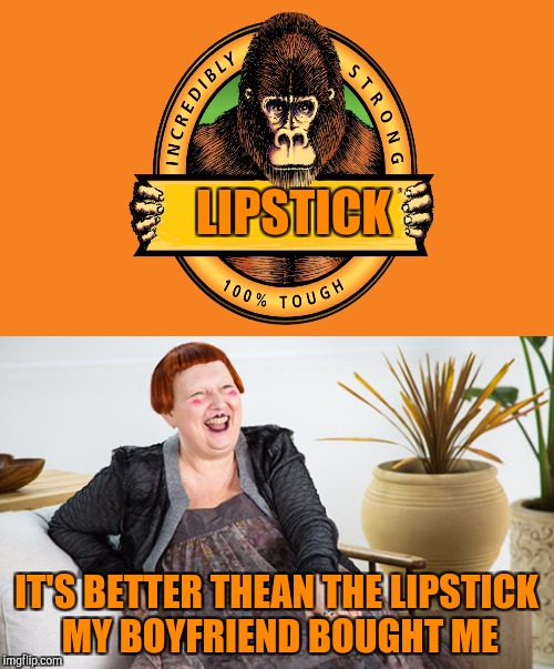 LIPSTICK IT'S BETTER THEAN THE LIPSTICK MY BOYFRIEND BOUGHT ME | made w/ Imgflip meme maker