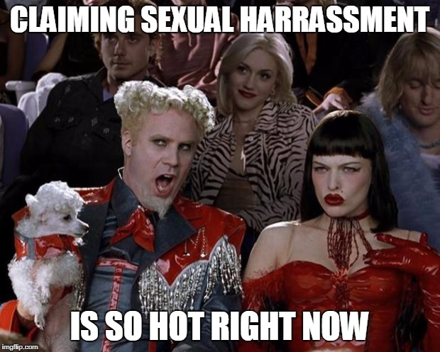 Mugatu So Hot Right Now Meme | CLAIMING SEXUAL HARRASSMENT IS SO HOT RIGHT NOW | image tagged in memes,mugatu so hot right now | made w/ Imgflip meme maker