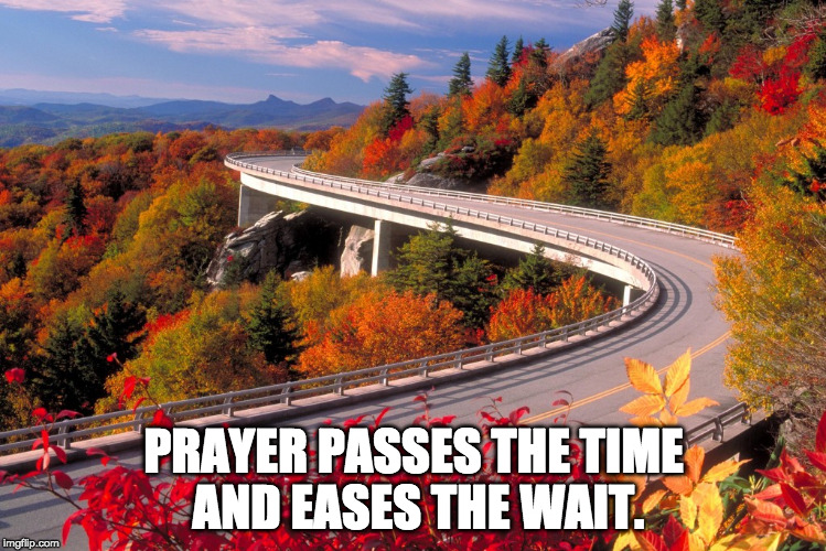 Autumn road  | PRAYER PASSES THE TIME AND EASES THE WAIT. | image tagged in autumn road | made w/ Imgflip meme maker