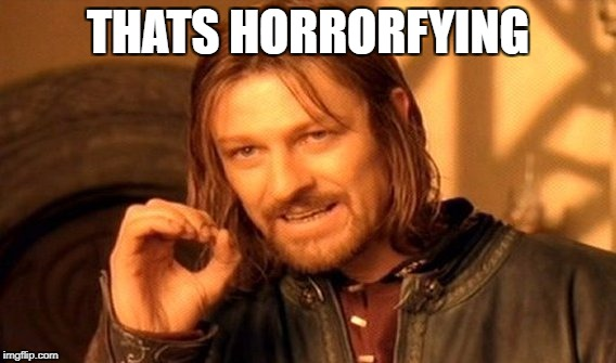 One Does Not Simply Meme | THATS HORRORFYING | image tagged in memes,one does not simply | made w/ Imgflip meme maker