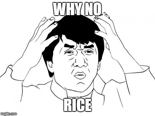 Jackie Chan WTF Meme | WHY NO RICE | image tagged in memes,jackie chan wtf | made w/ Imgflip meme maker