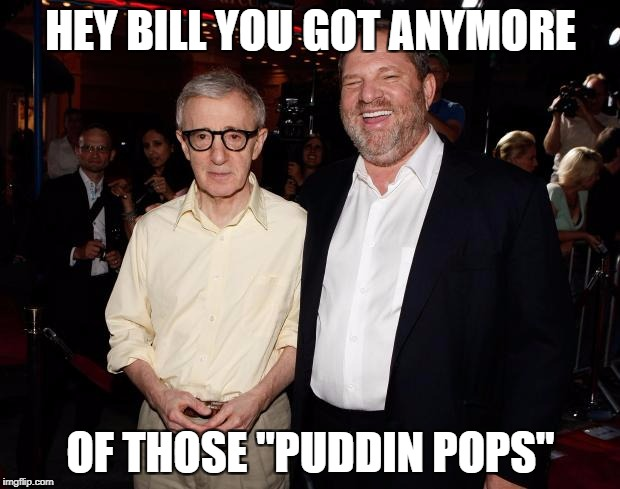 "HEY BILL YOU GOT ANYMORE OF THOSE ""PUDDIN POPS"" 