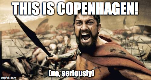 Sparta Leonidas Meme | THIS IS COPENHAGEN! (no, seriously) | image tagged in memes,sparta leonidas | made w/ Imgflip meme maker