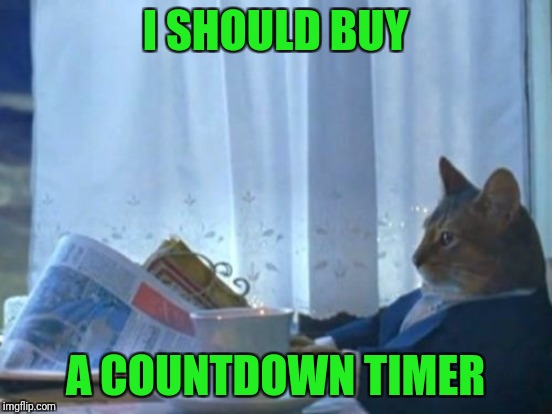 I SHOULD BUY A COUNTDOWN TIMER | made w/ Imgflip meme maker