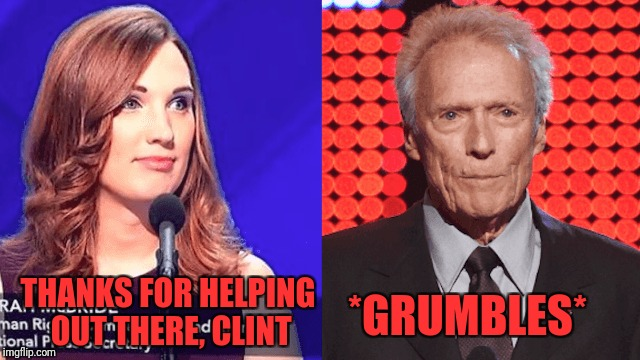 THANKS FOR HELPING OUT THERE, CLINT *GRUMBLES* | made w/ Imgflip meme maker