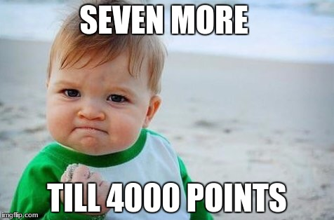 SEVEN MORE TILL 4000 POINTS | image tagged in success kid | made w/ Imgflip meme maker