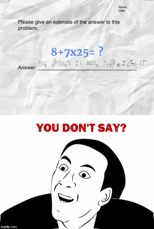 I love answers like this :) | image tagged in memes,you don't say,math teacher,math problems | made w/ Imgflip meme maker