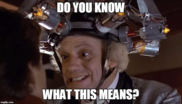 DO YOU KNOW WHAT THIS MEANS? | image tagged in back to the future,do you know what this means | made w/ Imgflip meme maker