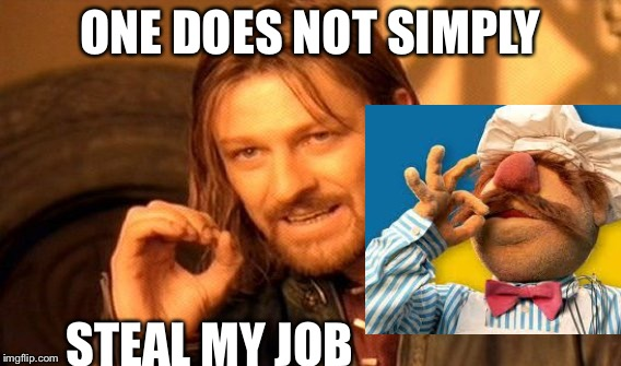 Spicy chefs, layoffs, and more drama, next week on imgflip | ONE DOES NOT SIMPLY STEAL MY JOB | image tagged in memes,one does not simply | made w/ Imgflip meme maker