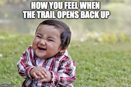 image tagged in closed trails,open trails,excited to ride,mountain biking,mountain bike trails | made w/ Imgflip meme maker
