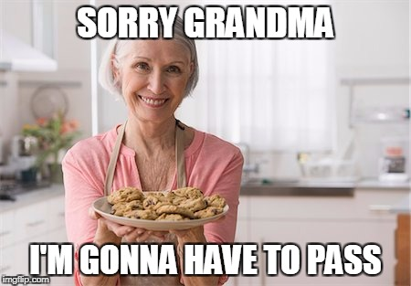 SORRY GRANDMA I'M GONNA HAVE TO PASS | made w/ Imgflip meme maker