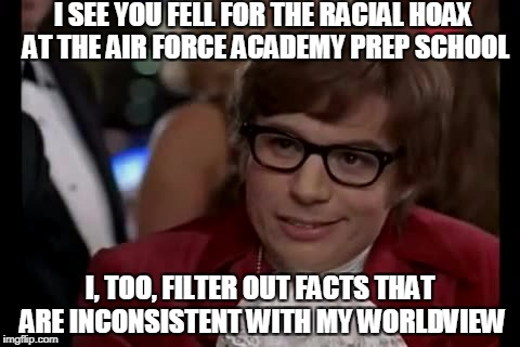 I Too Like To Live Dangerously Meme | I SEE YOU FELL FOR THE RACIAL HOAX AT THE AIR FORCE ACADEMY PREP SCHOOL I, TOO, FILTER OUT FACTS THAT ARE INCONSISTENT WITH MY WORLDVIEW | image tagged in memes,i too like to live dangerously | made w/ Imgflip meme maker