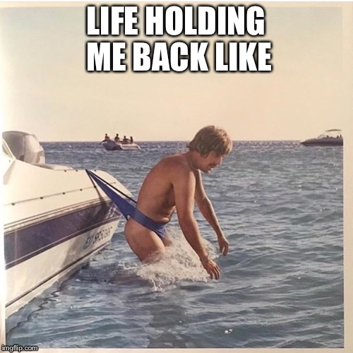 Life holding me back like | LIFE HOLDING ME BACK LIKE | image tagged in wedgie,fuck my life,fml | made w/ Imgflip meme maker