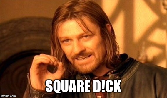 One Does Not Simply Meme | SQUARE D!CK | image tagged in memes,one does not simply | made w/ Imgflip meme maker