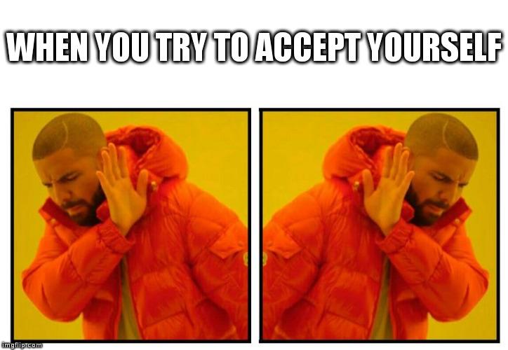 drake self rejection imgflip