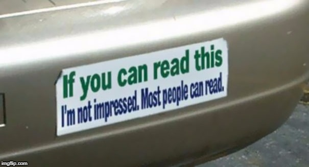 image tagged in bumper sticker,funny memes,funny,memes,lol,reading | made w/ Imgflip meme maker