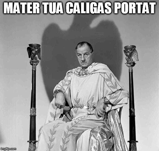 MATER TUA CALIGAS PORTAT | image tagged in juliuscaesar | made w/ Imgflip meme maker