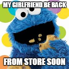 MY GIRLFRIEND BE BACK FROM STORE SOON | made w/ Imgflip meme maker