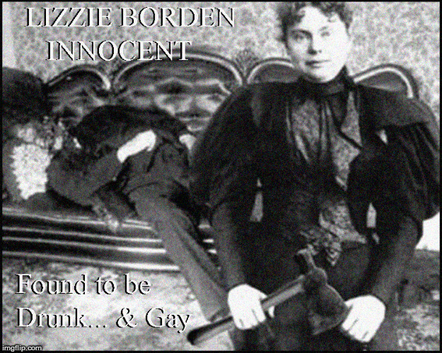 Drunk & Gay moments in History  | image tagged in drunk and gay,kevin spacey,current events,lizzie borden,politics lol,funny memes | made w/ Imgflip meme maker