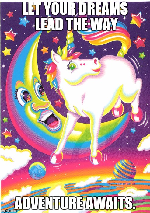 lisa frank | LET YOUR DREAMS LEAD THE WAY ADVENTURE AWAITS. | image tagged in lisa frank | made w/ Imgflip meme maker