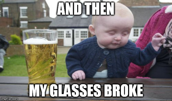 AND THEN MY GLASSES BROKE | made w/ Imgflip meme maker