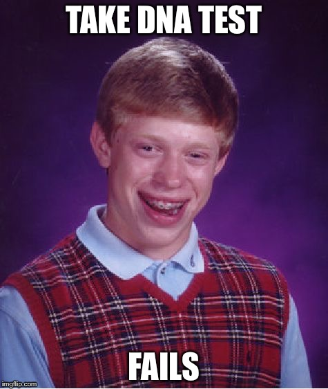 This is why you need to study | TAKE DNA TEST FAILS | image tagged in memes,bad luck brian | made w/ Imgflip meme maker