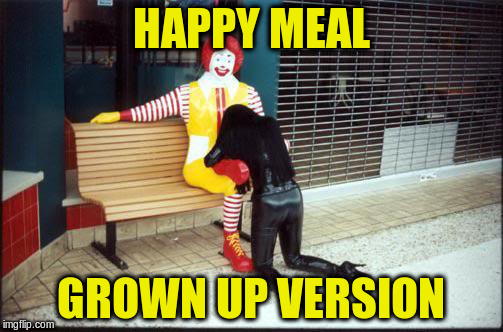 HAPPY MEAL GROWN UP VERSION | made w/ Imgflip meme maker