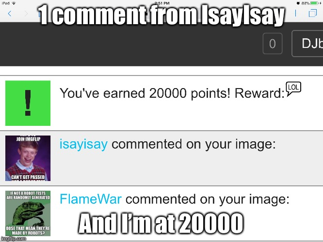 IsayIsay is all powerful | 1 comment from IsayIsay And I'm at 20000 | image tagged in funny,memes | made w/ Imgflip meme maker