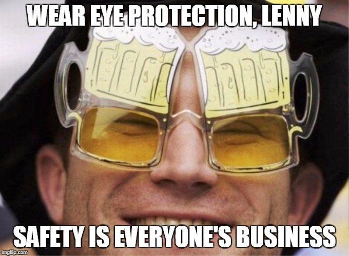 WEAR EYE PROTECTION, LENNY SAFETY IS EVERYONE'S BUSINESS | made w/ Imgflip meme maker