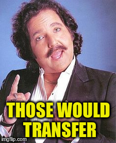 THOSE WOULD TRANSFER | made w/ Imgflip meme maker