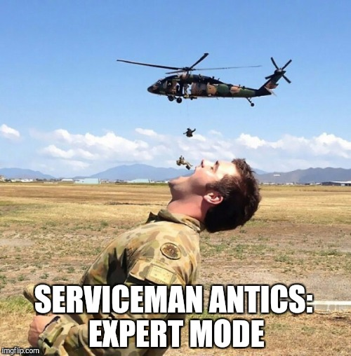 Salute Military Week! Nov 5 - 11, a CHAD-, DashHopes, SpursFanFromAround & JBmemegeek event! | SERVICEMAN ANTICS: EXPERT MODE | image tagged in jbmemegeek,military week,military humor,army | made w/ Imgflip meme maker
