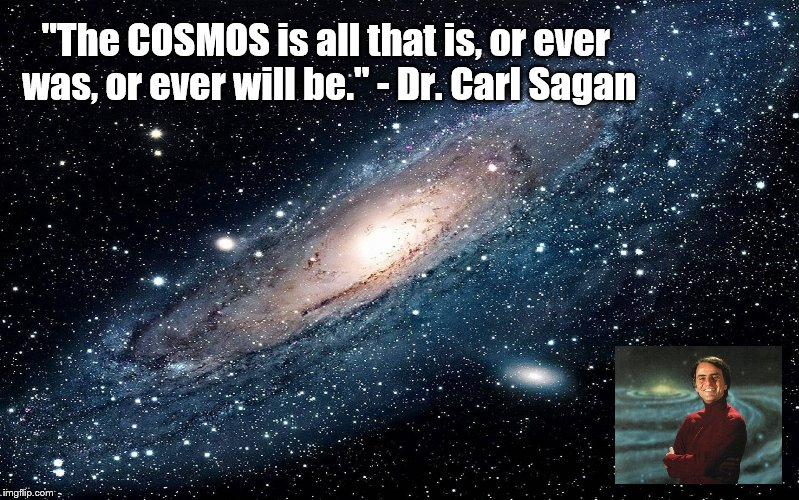 "Cosmic Truth | ""The COSMOS is all that is, or ever was, or ever will be."" - Dr. Carl Sagan 