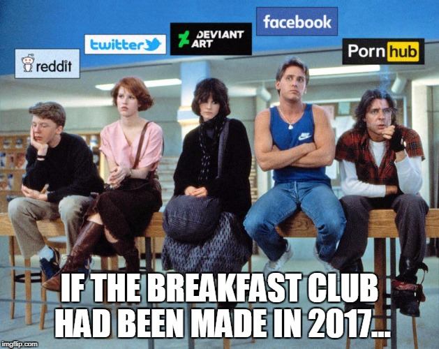 IF THE BREAKFAST CLUB HAD BEEN MADE IN 2017... | image tagged in breakfast club updated | made w/ Imgflip meme maker