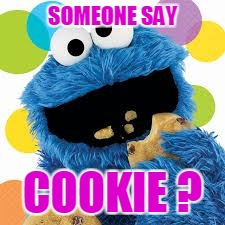 SOMEONE SAY COOKIE ? | made w/ Imgflip meme maker