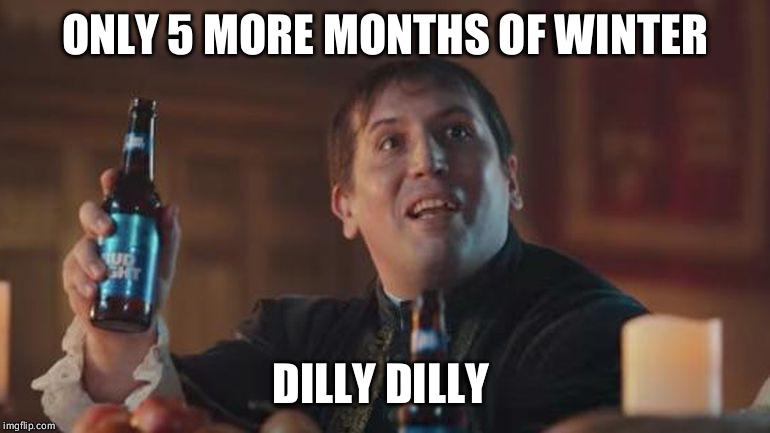 ONLY 5 MORE MONTHS OF WINTER DILLY DILLY | image tagged in pit of misery | made w/ Imgflip meme maker