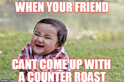 Evil Toddler Meme | WHEN YOUR FRIEND CANT COME UP WITH A COUNTER ROAST | image tagged in memes,evil toddler | made w/ Imgflip meme maker