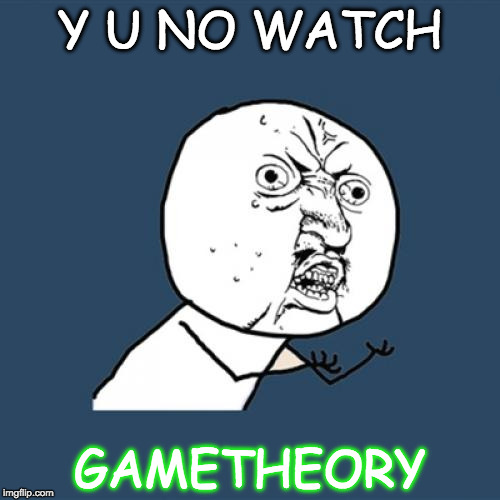 Y U No Meme | Y U NO WATCH GAMETHEORY | image tagged in memes,y u no | made w/ Imgflip meme maker