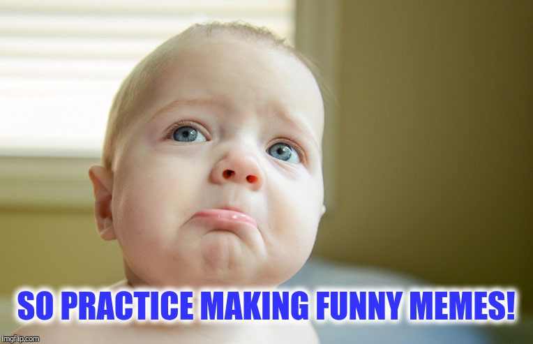 SO PRACTICE MAKING FUNNY MEMES! | made w/ Imgflip meme maker