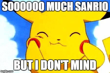 SOOOOOO MUCH SANRIO BUT I DON'T MIND | made w/ Imgflip meme maker