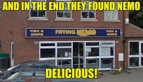 AND IN THE END THEY FOUND NEMO DELICIOUS! | made w/ Imgflip meme maker