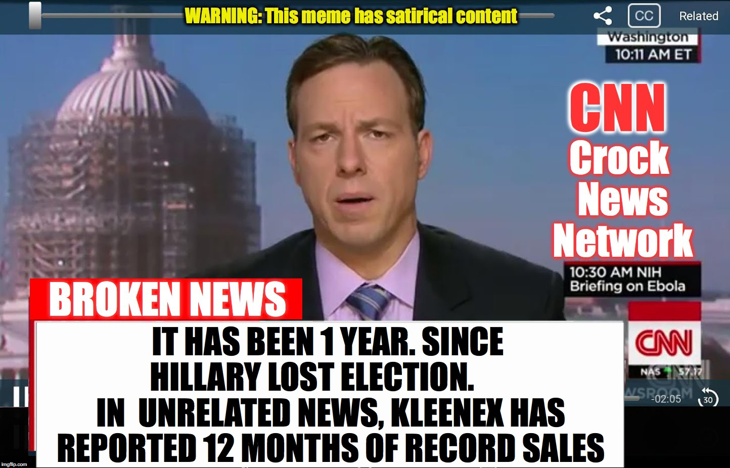 CNN Crock News Network | IT HAS BEEN 1 YEAR. SINCE HILLARY LOST ELECTION.       IN  UNRELATED NEWS, KLEENEX HAS REPORTED 12 MONTHS OF RECORD SALES | image tagged in cnn crock news network | made w/ Imgflip meme maker