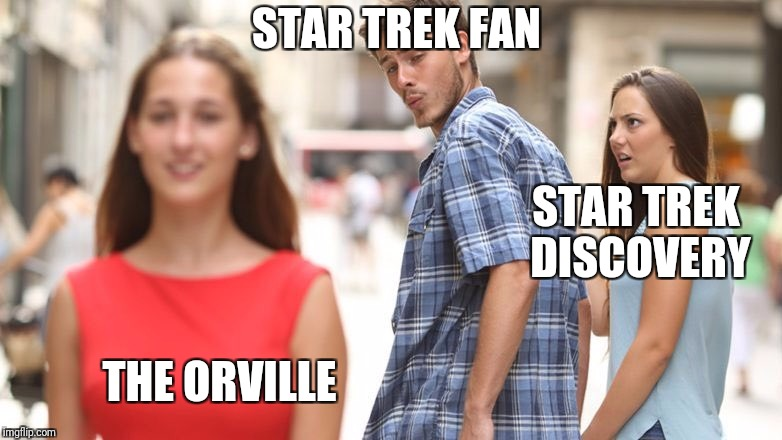 Distracted Boyfriend | STAR TREK FAN THE ORVILLE STAR TREK DISCOVERY | image tagged in guy looking back,star trek,star trek discovery,the orville | made w/ Imgflip meme maker