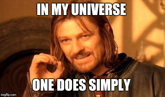 One Does Not Simply Meme | IN MY UNIVERSE ONE DOES SIMPLY | image tagged in memes,one does not simply | made w/ Imgflip meme maker