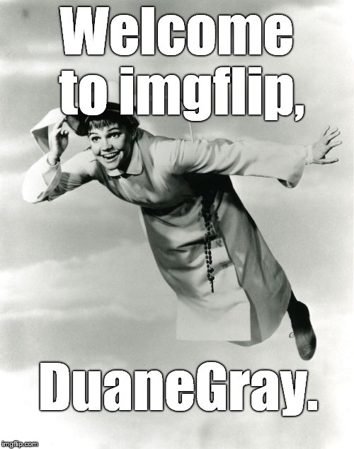 The Flying Nun | Welcome to imgflip, DuaneGray. | image tagged in the flying nun | made w/ Imgflip meme maker