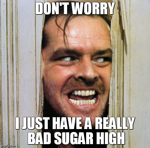 DON'T WORRY I JUST HAVE A REALLY BAD SUGAR HIGH | image tagged in stephen king,jack nicholson,memes,movies,pokemon | made w/ Imgflip meme maker